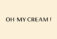 Oh My Cream!